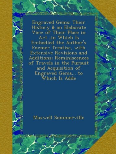 Engraved Gems: Their History & an Elaborate View of Their Place in Art ,in Which Is Embodied the Author's Former Treatise, with Extensive Revisions ... of Engraved Gems... to Which Is Adde ebook