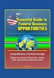 img - for 2011 Essential Guide to Federal Business Opportunities - Comprehensive, Practical Coverage - Bidding, Procurement, GSA Schedules, Vendors Guide, SBA Assistance, Defining the Market book / textbook / text book