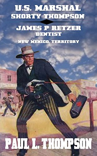 U.S. Marshal Shorty Thompson: James P. Ritzer: Dentist - New Mexico, Territory - Tales of the Old West Book 30