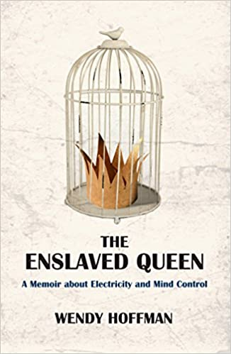 The Enslaved Queen: A Memoir About Electricity and Mind ...