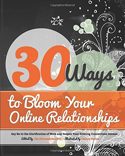 By Tea Silvestre Godfrey 30 Ways to Bloom Your Online Relationships: Say No to the Glorification of More and Deepen Your Exis (1st Frist Edition) [Paperback]
