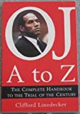 O.J. A to Z: The Complete Handbook to the Trial