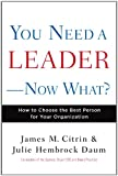 You Need a Leader--Now What?, James M. Citrin and Julie Daum, 0307587797
