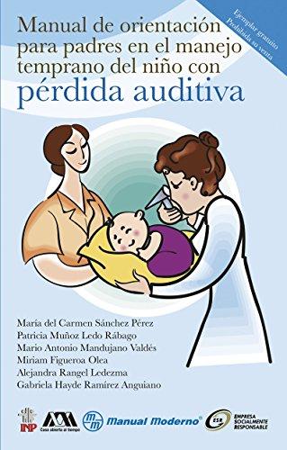Manual de orientación para padres en el manejo temprano del niño con pérdida auditiva (Spanish Edition)