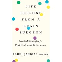 Life Lessons from a Brain Surgeon: Practical Strategies for Peak Health and Performance