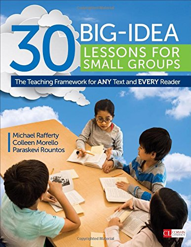 Group Ideas (30 Big-Idea Lessons for Small Groups: The Teaching Framework for ANY Text and EVERY Reader (Corwin Literacy))
