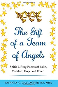 The Gift of a Team of Angels: Spirit-Lifting Poems of Faith, Comfort, Hope and Peace