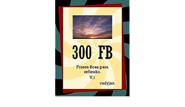 300 Fb Frases Boas Para Reflexão Portuguese Edition Ebook