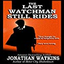 The Last Watchman Still Rides Audiobook by Jonathan Watkins Narrated by Brian Callanan