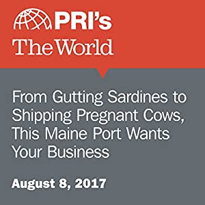 From Gutting Sardines to Shipping Pregnant Cows, This Maine Port Wants Your Business