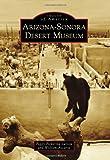 Arizona-Sonora Desert Museum, Peggy Pickering Larson and William Ascarza, 0738586714