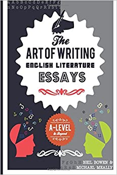 the art of writing english literature essays for alevel and  the art of writing english literature essays for alevel and beyond
