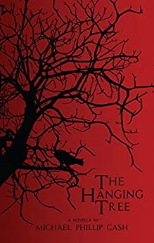 The Hanging Tree: A Novella by [Cash, Michael Phillip]