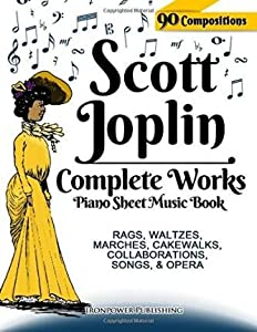[(Scott Joplin Piano Sheet Music Book - Complete Works: 90 Compositions - Rags, Waltzes, Marches, Cakewalks, Collaborations, Songs, Opera - Includes Maple Leaf Rag, the Entertainer, Treemonisha, Etc.)] [Author: Ironpower Publishing] published on (December, 2014)