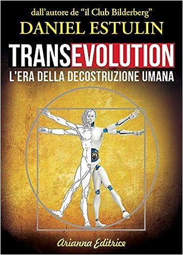 Risultati immagini per Transevolution. L'era della Decostruzione Umana di Daniel Estulin - Recensione