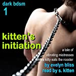 Kitten's Initiation: A Tale of Vibrating Mistresses Where Kitty Eats the Rooster | Evelyn Bliss