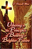 Ushering in the Principles of Building a Brighter Future, Clarence Allen, 1424176123