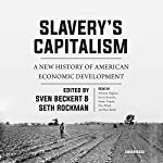 Slavery's Capitalism: A New History of American Economic Development | Sven Beckert - editor,Seth Rockman - editor
