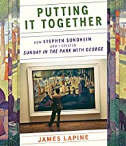 """Putting It Together: How Stephen Sondheim and I Created """"Sunday in the Park with Ge"""