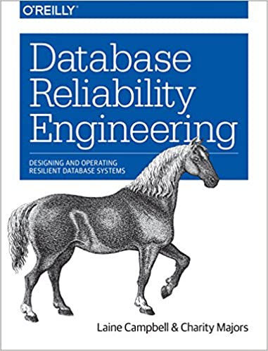 database reliability engineering designing and operating resilient database systems laine campbell charity majors 9781491925942 amazoncom books - Database Engineers