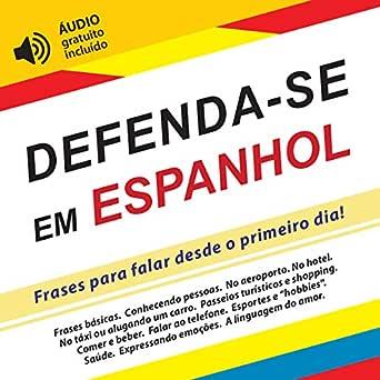 Defenda-se em Espanhol: Frases para falar desde o primeiro dia ...