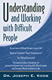 Understanding and Working with Difficult People, Joseph E. Koob, 0741446847
