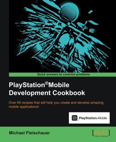 PlayStationMobile Development Cookbook by Michael Fleischauer, Publisher : Packt Publishing