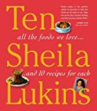 Ten: All the Foods We Love and Ten Perfect Recipes for Each by Sheila Lukins (2008-11-15)