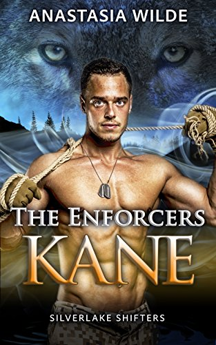 The Enforcers: KANE (Silverlake Shifters) (Silverlake Enforcers Book 1) by [Wilde, Anastasia]