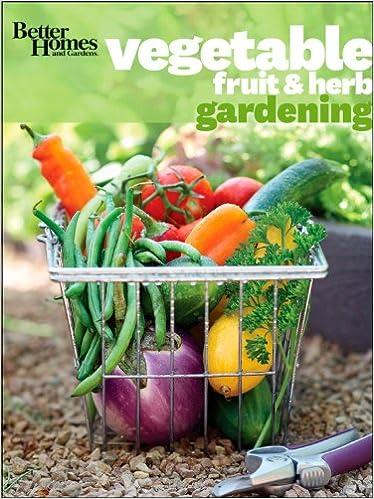 Better Homes and Gardens Vegetable, Fruit & Herb Gardening (Better ...