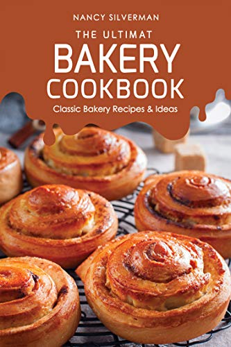 The Ultimate Bakery Cookbook: Classic Bakery Recipes & Ideas ()
