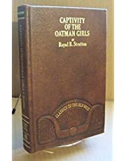 Captivity of the Oatman Girls: Being an Interesting Narrative of Life Among the Apache and Mohave Indians. Repr of the 1857 Ed