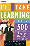 I'll Take Learning for 500: Using Game Shows to Engage, Motivate, and Train (w/CD)