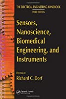 Sensors, Nanoscience, Biomedical Engineering, and Instruments: Sensors Nanoscience Biomedical Engineering (The Electrical Engineering Handbook)