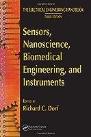 Sensors, Nanoscience, Biomedical Engineering, and Instruments: Sensors Nanoscience Biomedical Engineering (The Electrical Engineering Handbook)