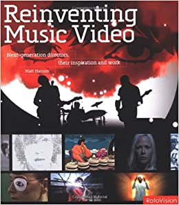 Reinventing Music Video: Next-generation Directors, their Inspiration and Work