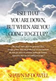 I See That You Are down, but When Are You Going to Get Up?, Shawn McDowell, 1425120415