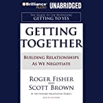 Getting Together: Building Relationships As We Negotiate | Roger Fisher,Scott Brown