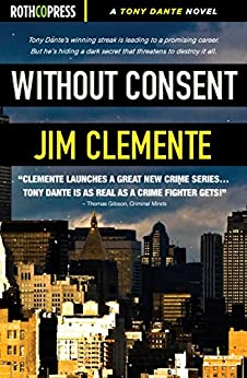Without Consent (A Tony Dante Novel Book 1) by [Clemente, Jim]