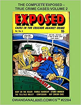 """D.S. Publishing - The Complete Exposed - True Crime Cases: Volume 2: Gwandanaland Comics #2284 - Five More Chilling Crime Issues - Cited In Wertham's """"seduction Of The Innocent"""""""
