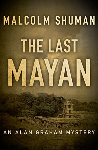 The Last Mayan (The Alan Graham Mysteries Book 5)
