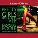 Pretty Girls in the VIP Audiobook by Daaimah Poole Narrated by Kim Brockington, Rachel Leslie, Lisa Smith