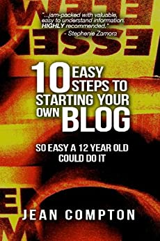 Ten Easy Steps To Starting Your Own Blog (So Easy A 12 Year Old Could Do It) by [Compton, Jean Morgan]