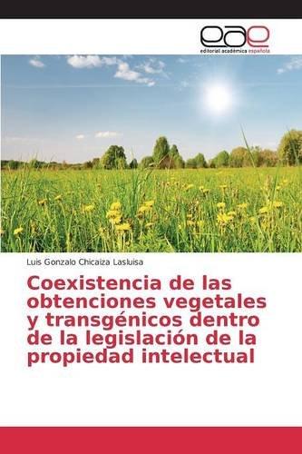 Descargar Libro Coexistencia De Las Obtenciones Vegetales Y Transgénicos Dentro De La Legislación De La Propiedad Intelectual Chicaiza Lasluisa Luis Gonzalo