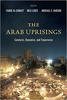 Book The Arab Uprisings: Catalysts, Dynamics, and Trajectories (2014-10-30)