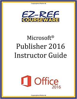 Book Microsoft Publisher 2016: Overview: Instructor Guide (Color) by EZ-Ref Courseware (2015-11-01)