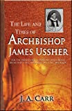 The Life and Times of Archbishop James Ussher, J A Carr, 0890514674