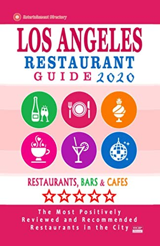 Los Angeles Restaurant Guide 2020: Best Rated Restaurants in Los Angeles - Top Restaurants, Special Places to Drink and Eat Good Food Around (Restaurant Guide 2020)