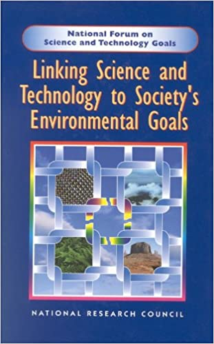 Linking Science and Technology to Society's Environmental Goals (National Forum on Science and Technology Goals)