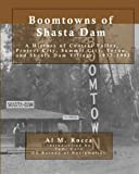 img - for Boomtowns of Shasta Dam: A History of Central Valley, Project City, Summit City, Toyon and Shasta Dam Village, 1937-1993 book / textbook / text book
